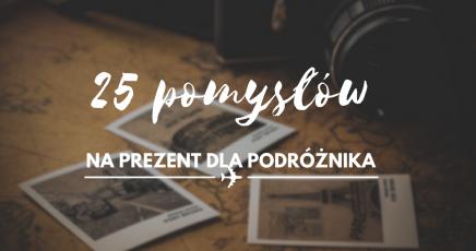 25 pomysłów na prezent dla podróżnika