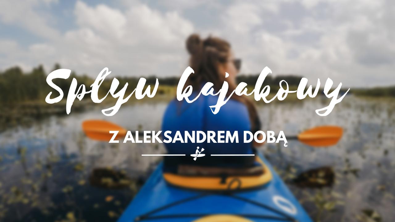 Spływ kajakowy z Aleksandrem Dobą